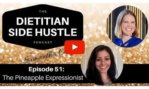 The Dietitian Side Hustle Podcast with Samantha Coogan Episode 51: The Pineapple Expressionist with images of Katie Dodd and Samantha Coogan and red YouTube play button - click to access video
