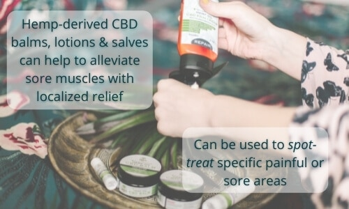 Hemp-derived CBD balms, lotions & salves can help to alleviate sore muscles with localized relief. Can be used to spot-treat specific painful or sore areas with a female pouring cbd lotion onto her hand over a tray of cbd balms and salves