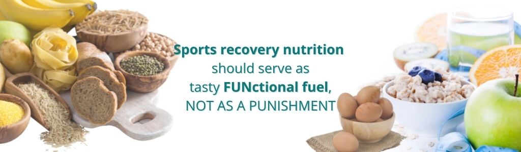 Image with wording Sports recovery nutrition should serve as tasty FUNctional fuel, NOT AS A PUNISHMENT with real images of bananas, spiraled pasta, dried rice and legumes, baguettes, eggs in shell in a bowl, oatmeal bowl, oranges, green apple, kiwi and a glass of water on a white background